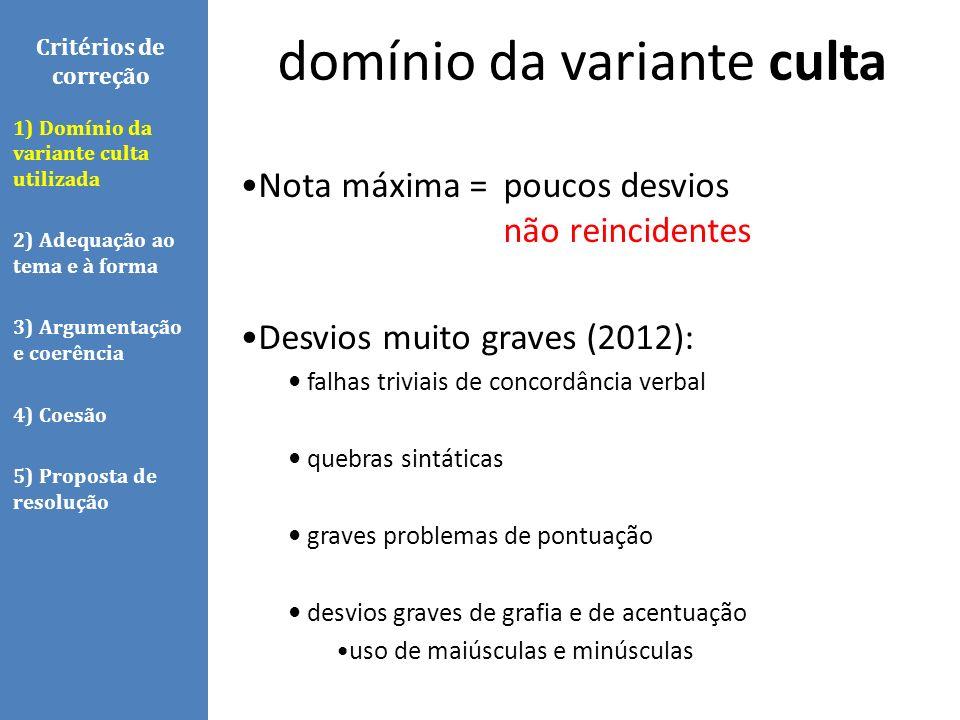 domínio da variante culta Critérios de correção 1) Domínio da variante culta utilizada 2) Adequação ao tema e à forma 3) Argumentação e coerência 4) C