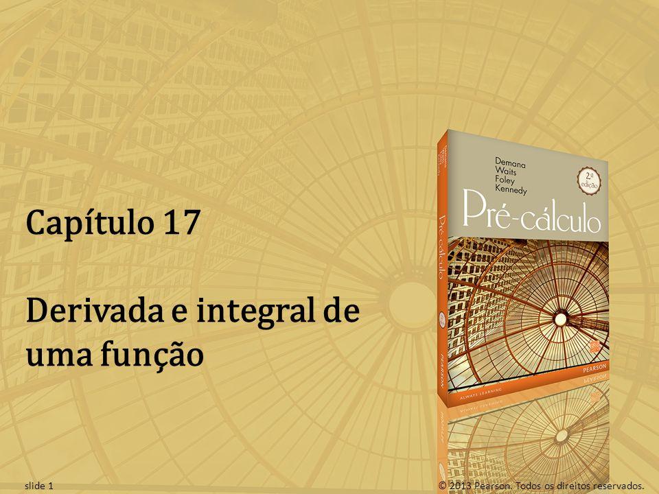 © 2013 Pearson. Todos os direitos reservados.slide 1 Capítulo 17 Derivada e integral de uma função
