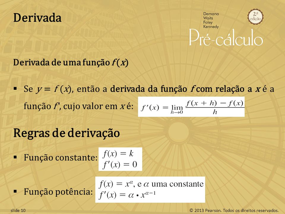 © 2013 Pearson. Todos os direitos reservados.slide 10 Derivada Derivada de uma função f (x) Se y = f (x), então a derivada da função f com relação a x