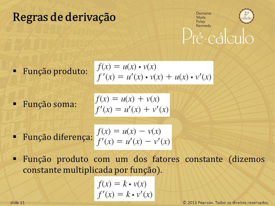 © 2013 Pearson. Todos os direitos reservados.slide 11 Regras de derivação Função produto: Função soma: Função diferença: Função produto com um dos fat