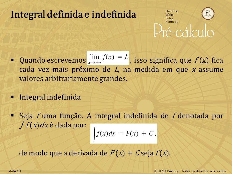 © 2013 Pearson. Todos os direitos reservados.slide 19 Integral definida e indefinida Quando escrevemos, isso significa que f (x) fica cada vez mais pr