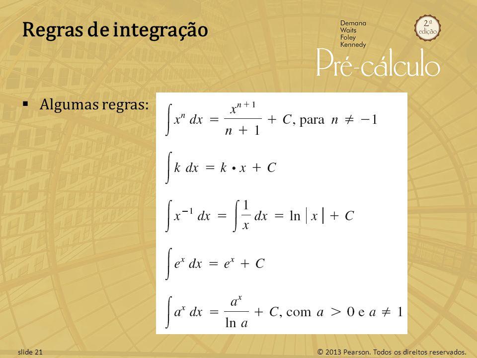 © 2013 Pearson. Todos os direitos reservados.slide 21 Regras de integração Algumas regras: