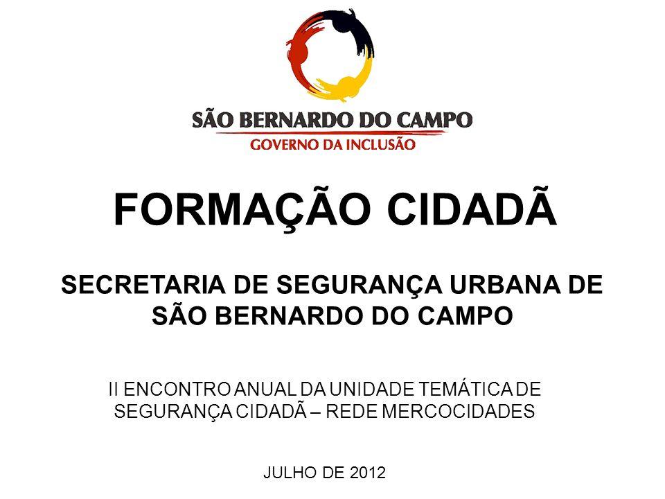 FORMAÇÃO CIDADÃ SECRETARIA DE SEGURANÇA URBANA DE SÃO BERNARDO DO CAMPO II ENCONTRO ANUAL DA UNIDADE TEMÁTICA DE SEGURANÇA CIDADÃ – REDE MERCOCIDADES