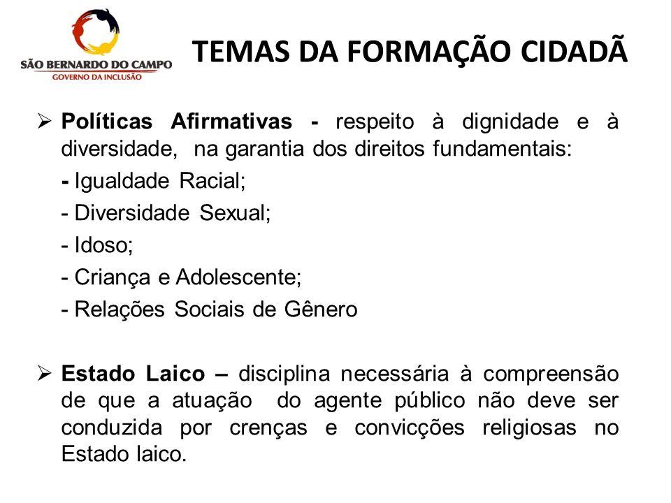 TEMAS DA FORMAÇÃO CIDADÃ Políticas Afirmativas - respeito à dignidade e à diversidade, na garantia dos direitos fundamentais: - Igualdade Racial; - Di