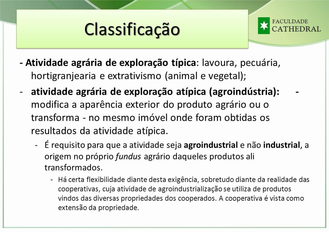 ClassificaçãoClassificação - Atividade agrária de exploração típica: lavoura, pecuária, hortigranjearia e extrativismo (animal e vegetal); -atividade