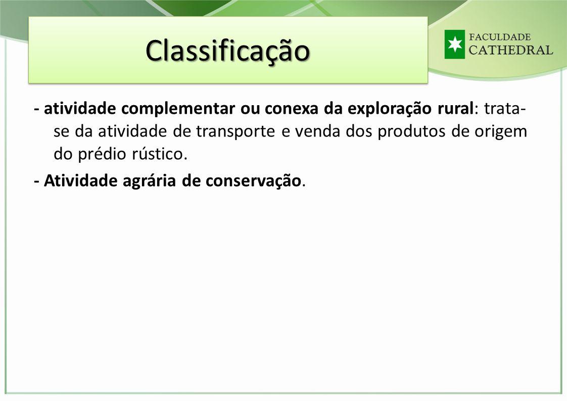 ClassificaçãoClassificação - atividade complementar ou conexa da exploração rural: trata- se da atividade de transporte e venda dos produtos de origem