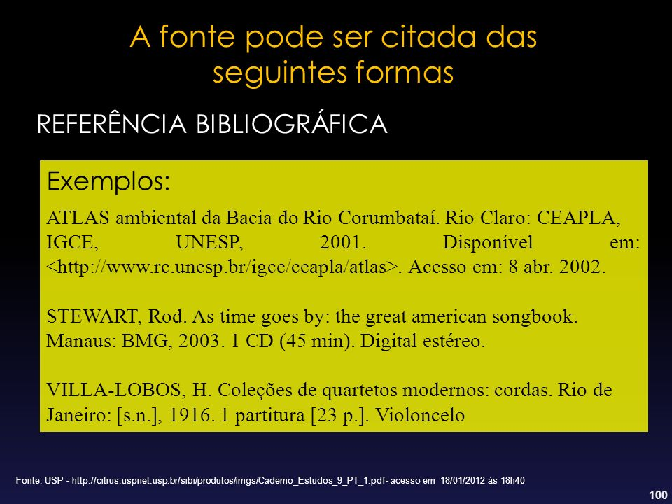 100 A fonte pode ser citada das seguintes formas Exemplos: ATLAS ambiental da Bacia do Rio Corumbataí. Rio Claro: CEAPLA, IGCE, UNESP, 2001. Disponíve