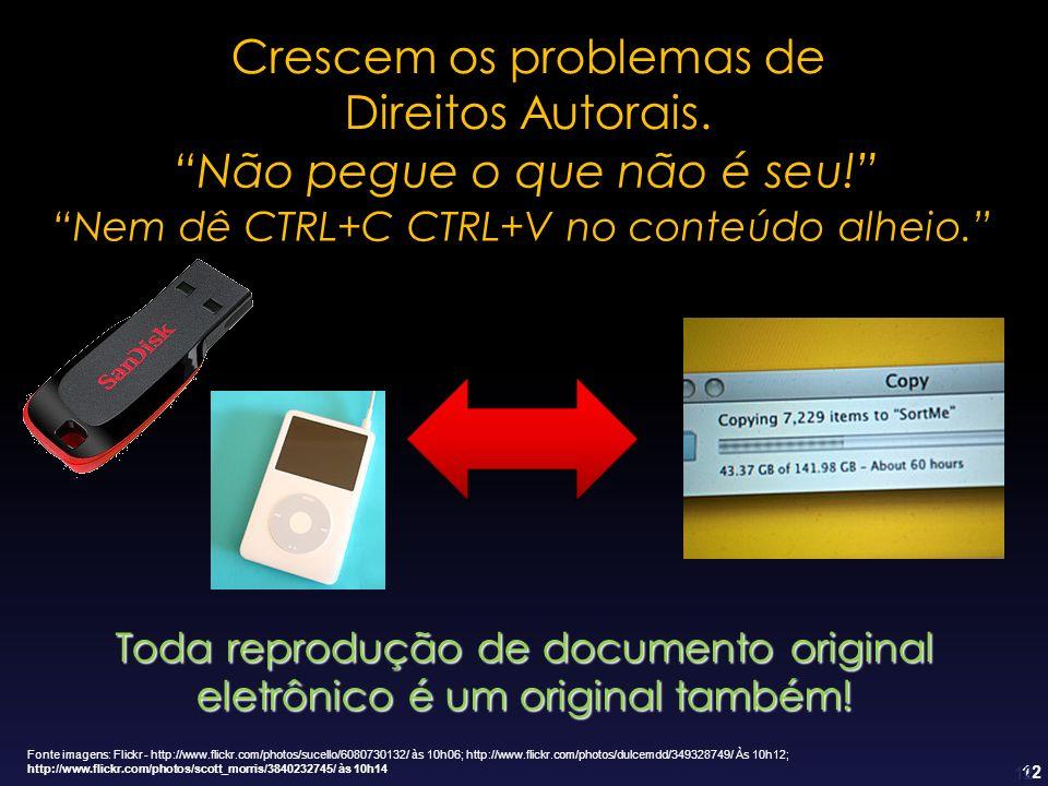 12 Não pegue o que não é seu! Nem dê CTRL+C CTRL+V no conteúdo alheio. Toda reprodução de documento original eletrônico é um original também! Crescem