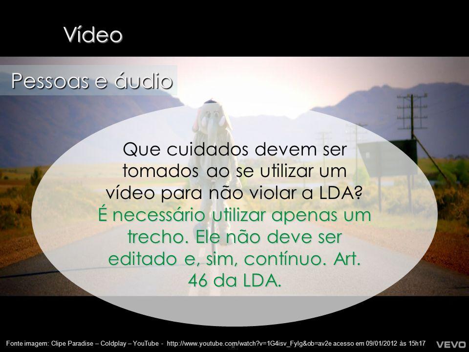 27 Vídeo Fonte imagem: Clipe Paradise – Coldplay – YouTube - http://www.youtube.com/watch?v=1G4isv_Fylg&ob=av2e acesso em 09/01/2012 às 15h17 Pessoas