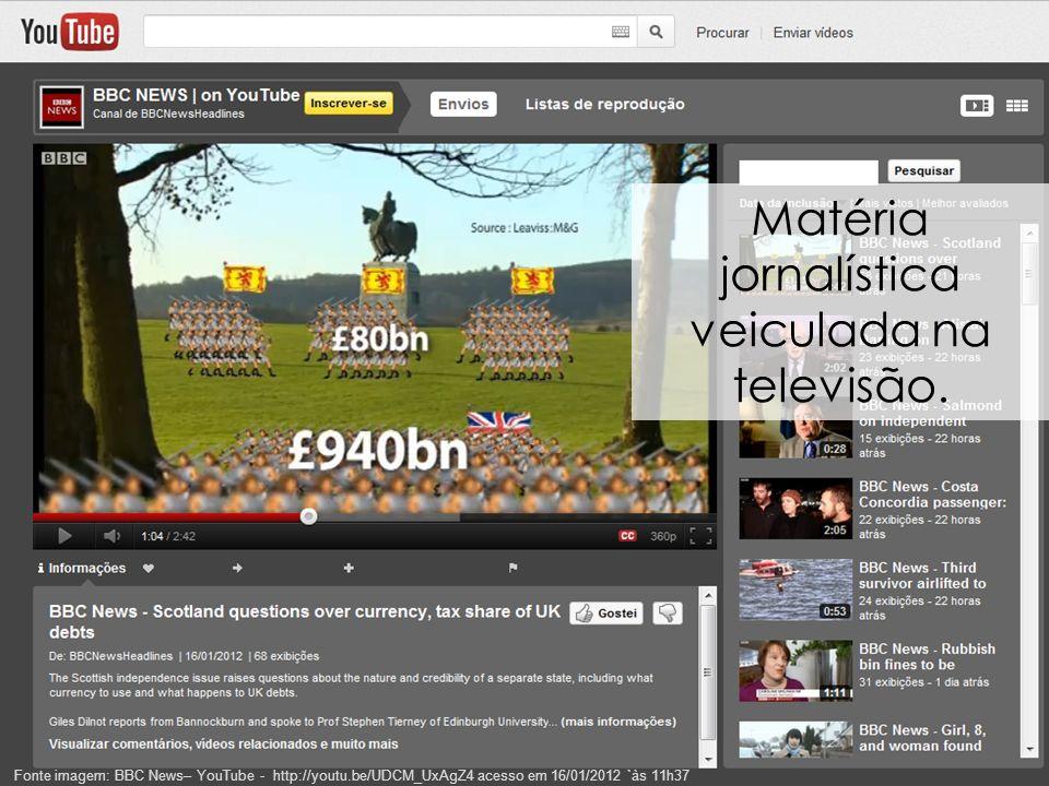 29 Matéria jornalística veiculada na televisão. Fonte imagem: BBC News– YouTube - http://youtu.be/UDCM_UxAgZ4 acesso em 16/01/2012 `às 11h37