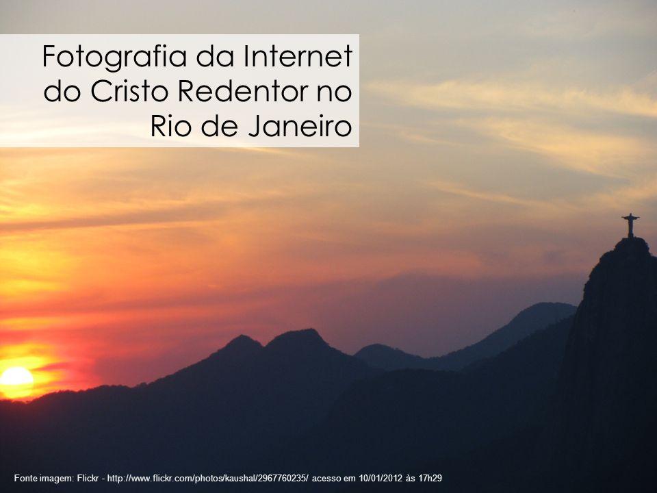 34 Fonte imagem: Flickr - http://www.flickr.com/photos/kaushal/2967760235/ acesso em 10/01/2012 às 17h29 Fotografia da Internet do Cristo Redentor no