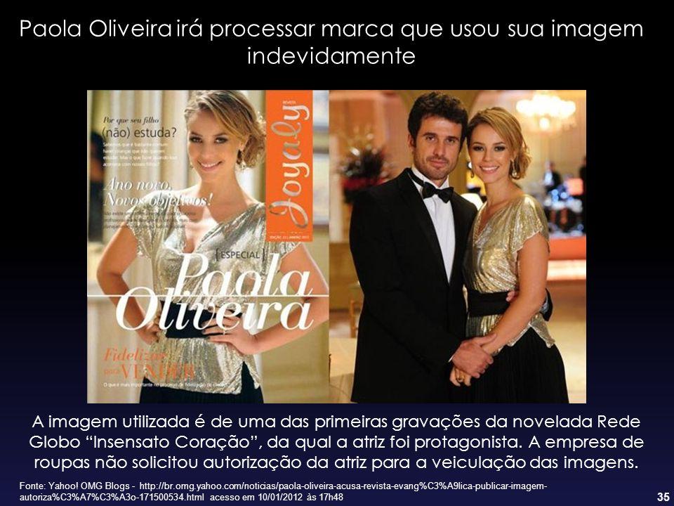 35 Fonte: Yahoo! OMG Blogs - http://br.omg.yahoo.com/noticias/paola-oliveira-acusa-revista-evang%C3%A9lica-publicar-imagem- autoriza%C3%A7%C3%A3o-1715