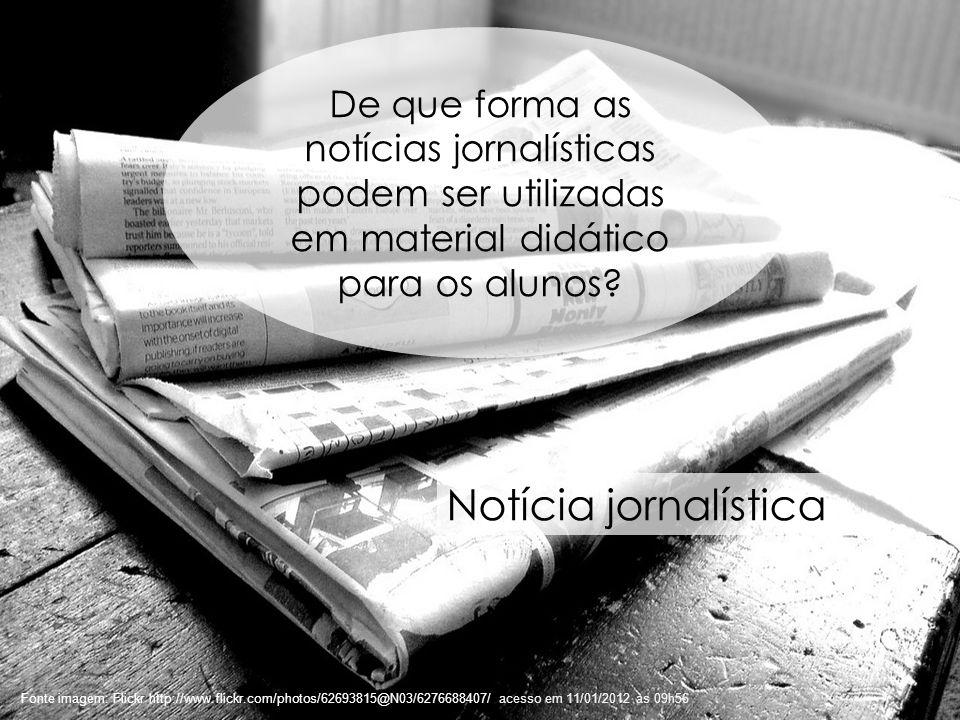 37 Fonte imagem: Flickr http://www.flickr.com/photos/62693815@N03/6276688407/ acesso em 11/01/2012 às 09h56 Notícia jornalística De que forma as notíc