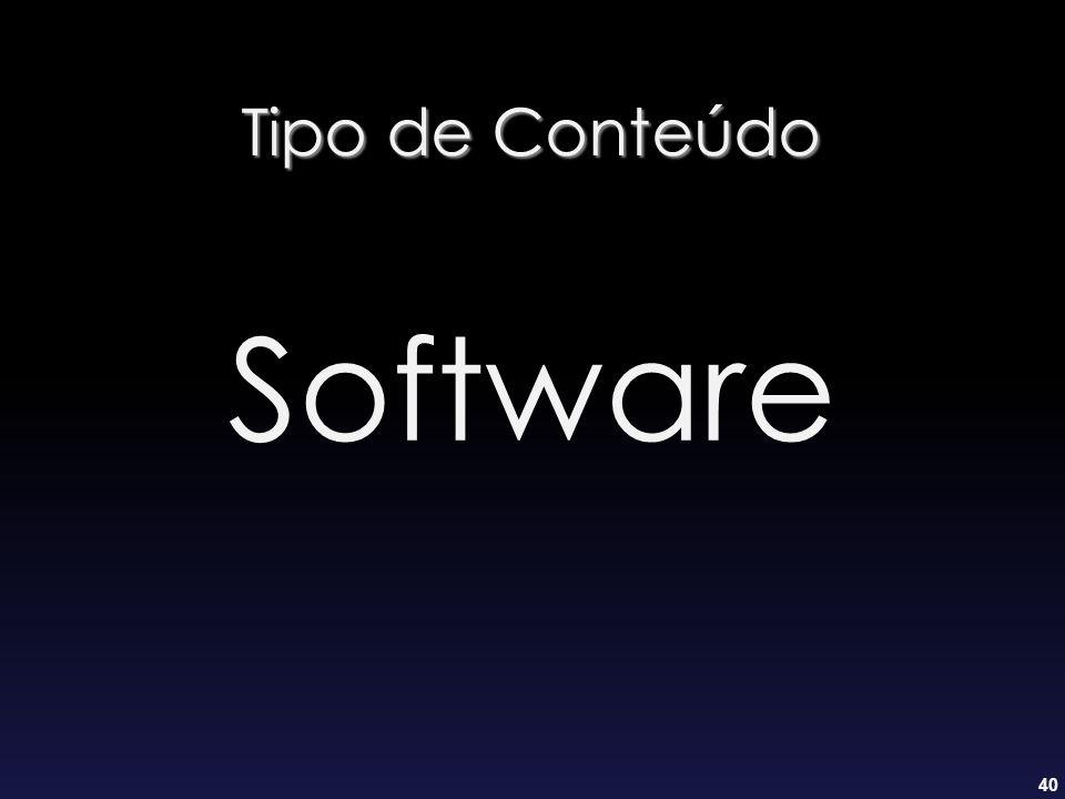 40 Tipo de Conteúdo Software
