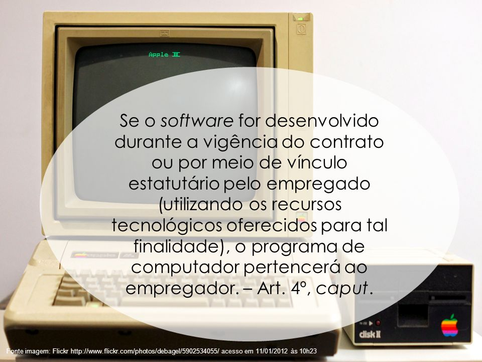 43 Fonte imagem: Flickr http://www.flickr.com/photos/debagel/5902534055/ acesso em 11/01/2012 às 10h23 Se o software for desenvolvido durante a vigênc