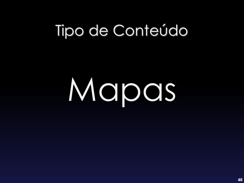 46 Tipo de Conteúdo Mapas