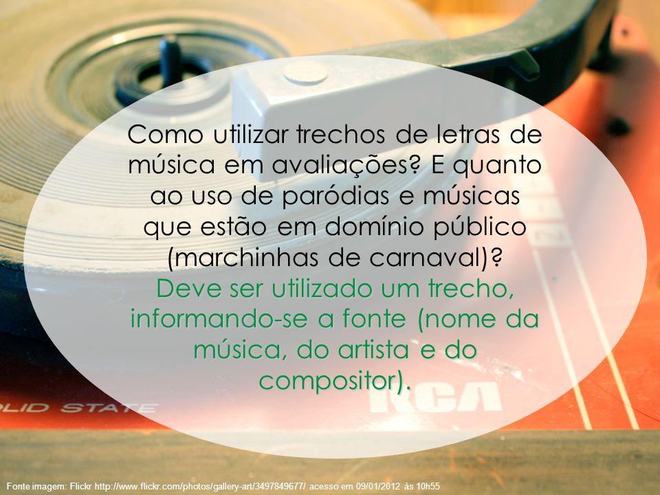 52 Fonte imagem: Flickr http://www.flickr.com/photos/gallery-art/3497849677/ acesso em 09/01/2012 às 10h55 Como utilizar trechos de letras de música e