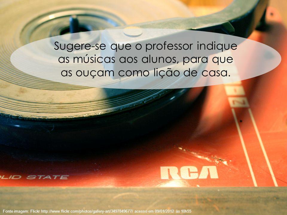 55 Fonte imagem: Flickr http://www.flickr.com/photos/gallery-art/3497849677/ acesso em 09/01/2012 às 10h55 Sugere-se que o professor indique as música