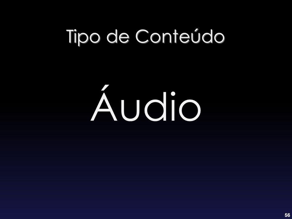56 Tipo de Conteúdo Áudio