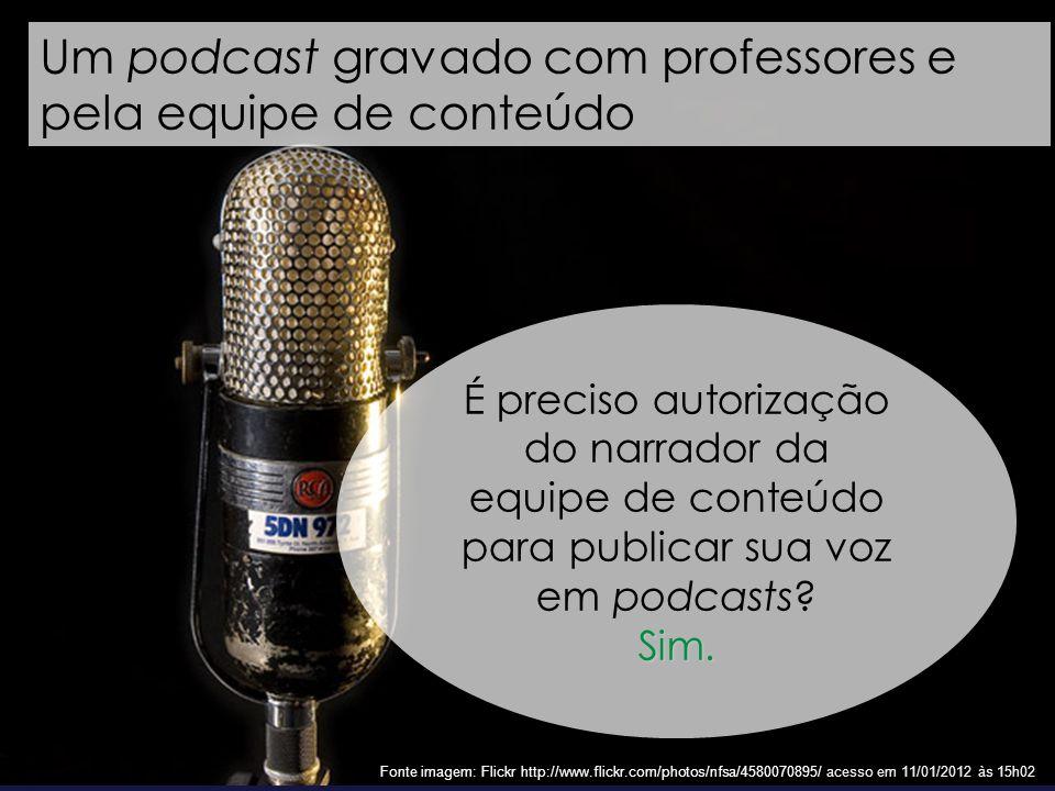 57 Fonte imagem: Flickr http://www.flickr.com/photos/nfsa/4580070895/ acesso em 11/01/2012 às 15h02 Um podcast gravado com professores e pela equipe d