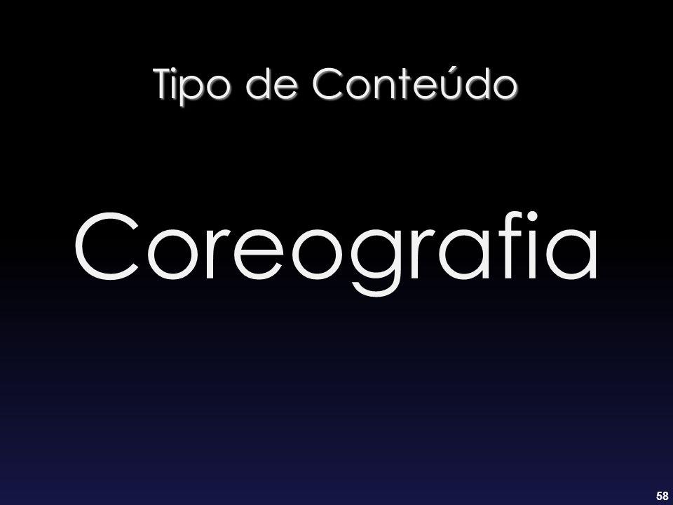 58 Tipo de Conteúdo Coreografia