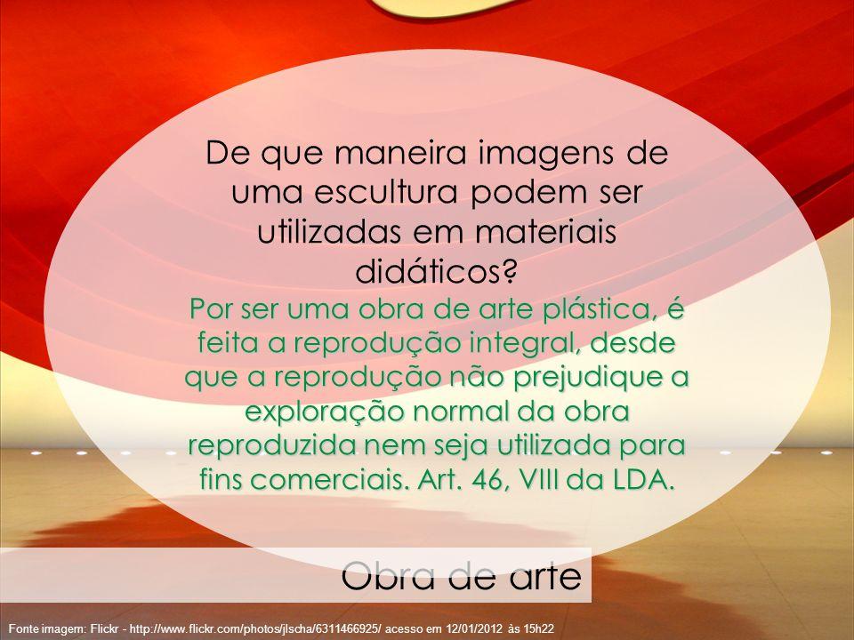 61 Fonte imagem: Flickr - http://www.flickr.com/photos/jlscha/6311466925/ acesso em 12/01/2012 às 15h22 Obra de arte De que maneira imagens de uma esc