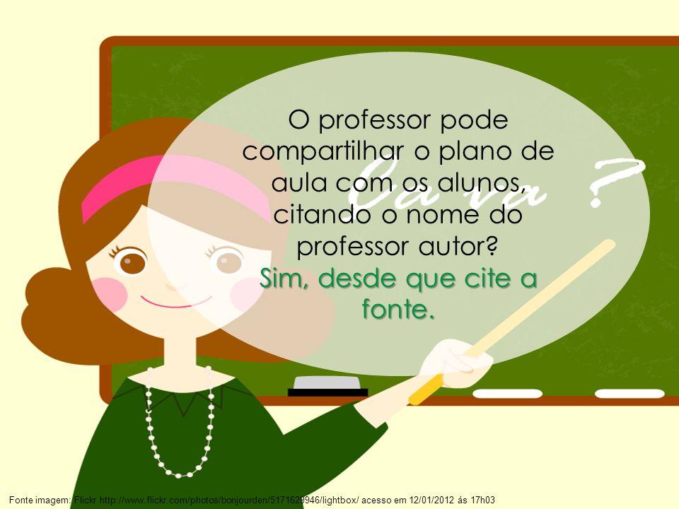 68 Fonte imagem: Flickr http://www.flickr.com/photos/bonjourden/5171629946/lightbox/ acesso em 12/01/2012 ás 17h03 O professor pode compartilhar o pla