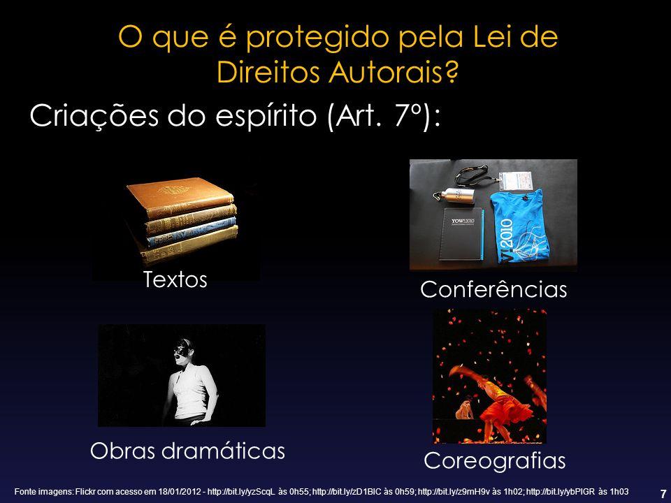7 O que é protegido pela Lei de Direitos Autorais? Criações do espírito (Art. 7º): Textos Conferências Obras dramáticas Coreografias Fonte imagens: Fl