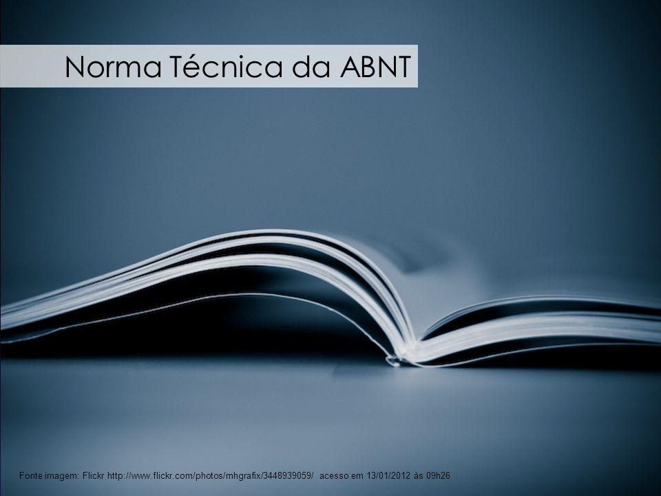 72 Fonte imagem: Flickr http://www.flickr.com/photos/mhgrafix/3448939059/ acesso em 13/01/2012 às 09h26 Norma Técnica da ABNT