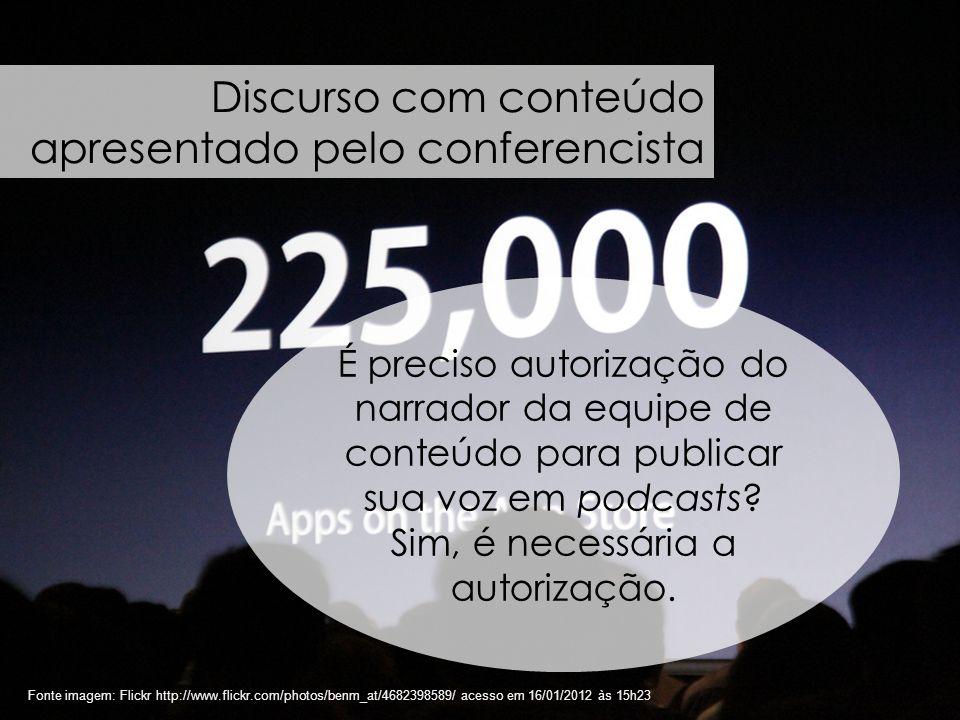 74 Fonte imagem: Flickr http://www.flickr.com/photos/benm_at/4682398589/ acesso em 16/01/2012 às 15h23 Discurso com conteúdo apresentado pelo conferen
