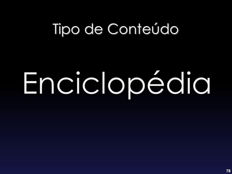 78 Tipo de Conteúdo Enciclopédia