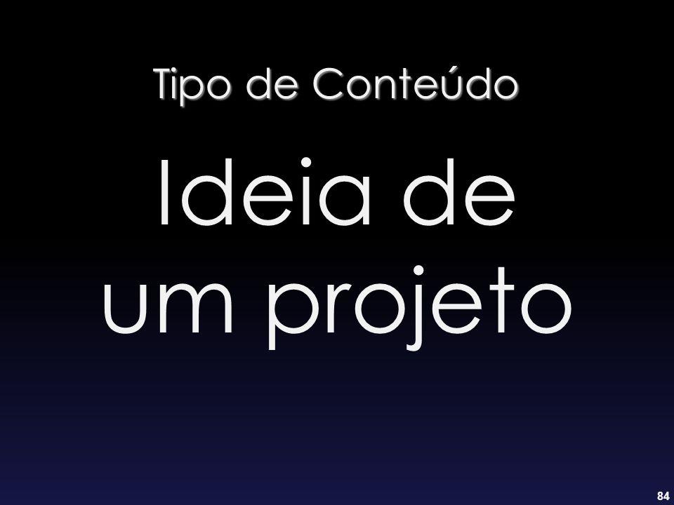 84 Tipo de Conteúdo Ideia de um projeto