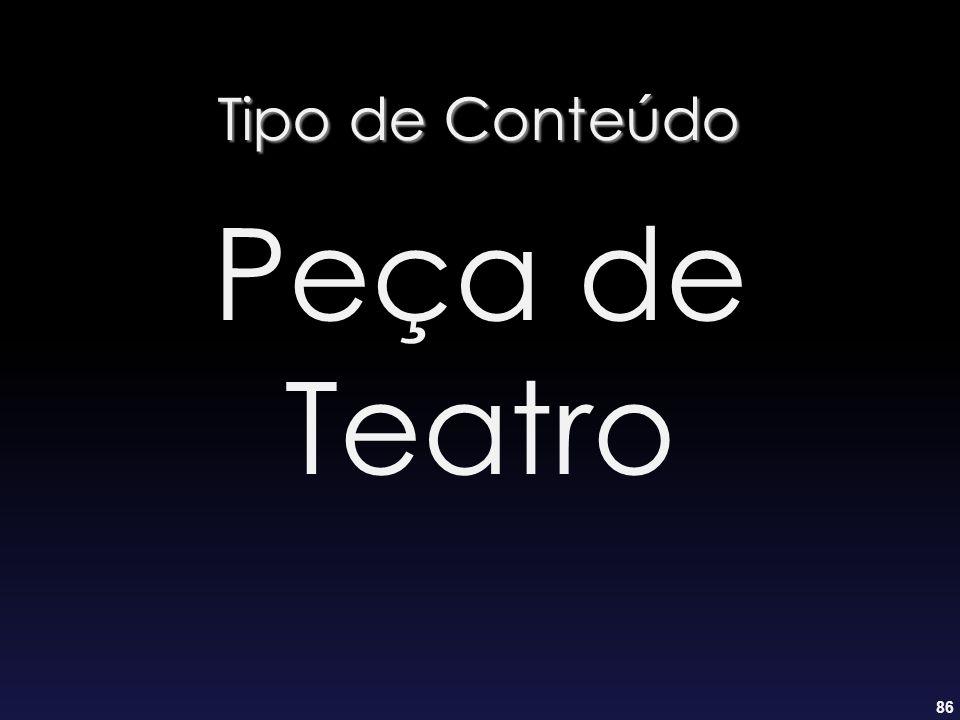 86 Tipo de Conteúdo Peça de Teatro