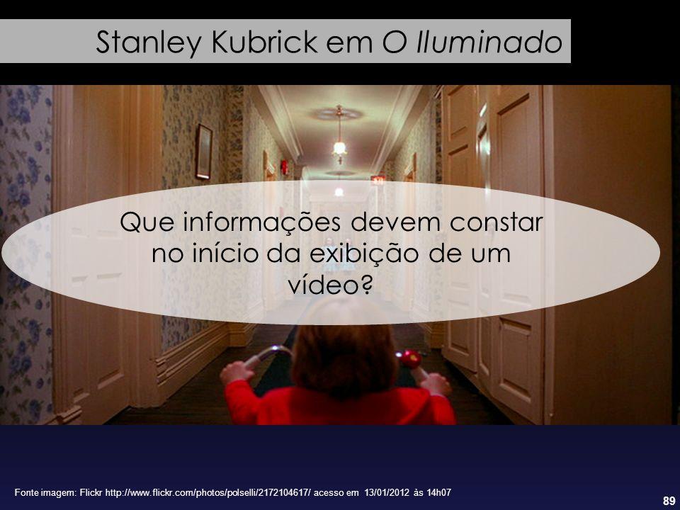 89 Stanley Kubrick em O Iluminado Fonte imagem: Flickr http://www.flickr.com/photos/polselli/2172104617/ acesso em 13/01/2012 às 14h07 Que informações