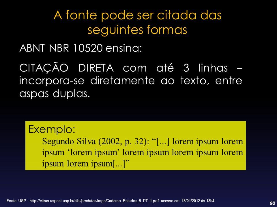 92 A fonte pode ser citada das seguintes formas ABNT NBR 10520 ensina: CITAÇÃO DIRETA com até 3 linhas – incorpora-se diretamente ao texto, entre aspa