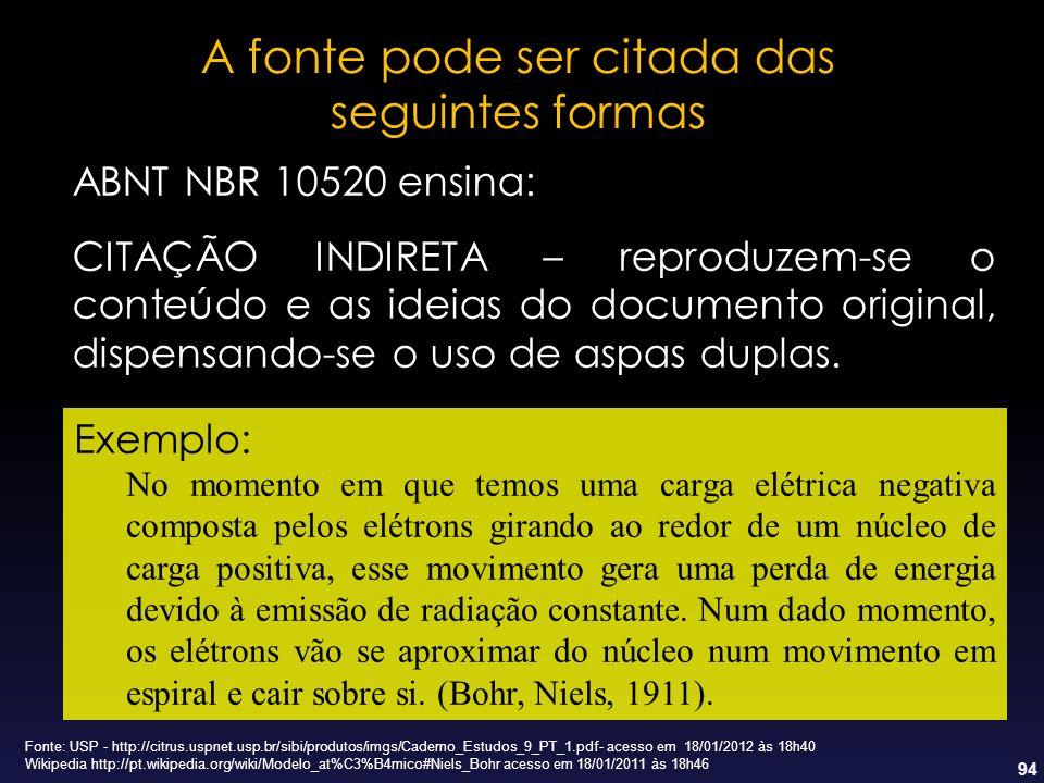 94 A fonte pode ser citada das seguintes formas ABNT NBR 10520 ensina: CITAÇÃO INDIRETA – reproduzem-se o conteúdo e as ideias do documento original,