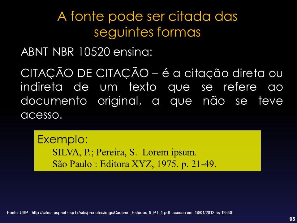 95 A fonte pode ser citada das seguintes formas ABNT NBR 10520 ensina: CITAÇÃO DE CITAÇÃO – é a citação direta ou indireta de um texto que se refere a