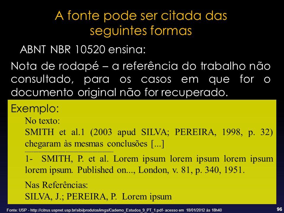 96 A fonte pode ser citada das seguintes formas ABNT NBR 10520 ensina: Nota de rodapé – a referência do trabalho não consultado, para os casos em que