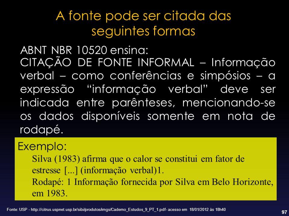 97 A fonte pode ser citada das seguintes formas ABNT NBR 10520 ensina: CITAÇÃO DE FONTE INFORMAL – Informação verbal – como conferências e simpósios –