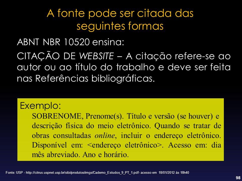 98 A fonte pode ser citada das seguintes formas ABNT NBR 10520 ensina: CITAÇÃO DE WEBSITE – A citação refere-se ao autor ou ao título do trabalho e de