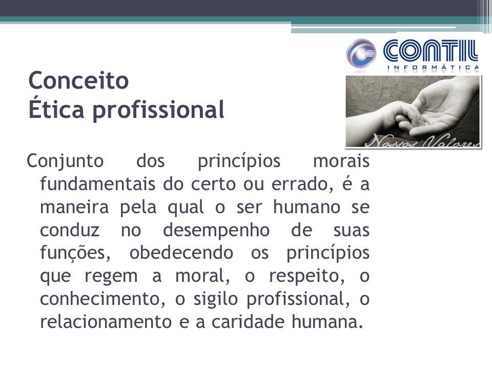 Conceito Ética profissional Conjunto dos princípios morais fundamentais do certo ou errado, é a maneira pela qual o ser humano se conduz no desempenho