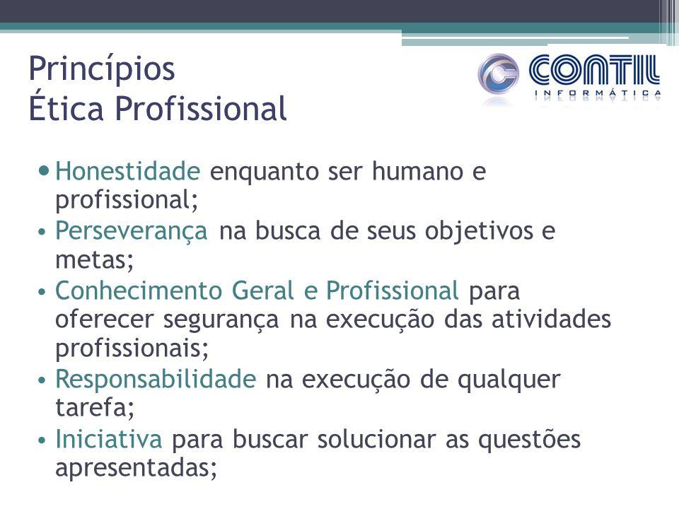 Princípios Ética Profissional Honestidade enquanto ser humano e profissional; Perseverança na busca de seus objetivos e metas; Conhecimento Geral e Pr