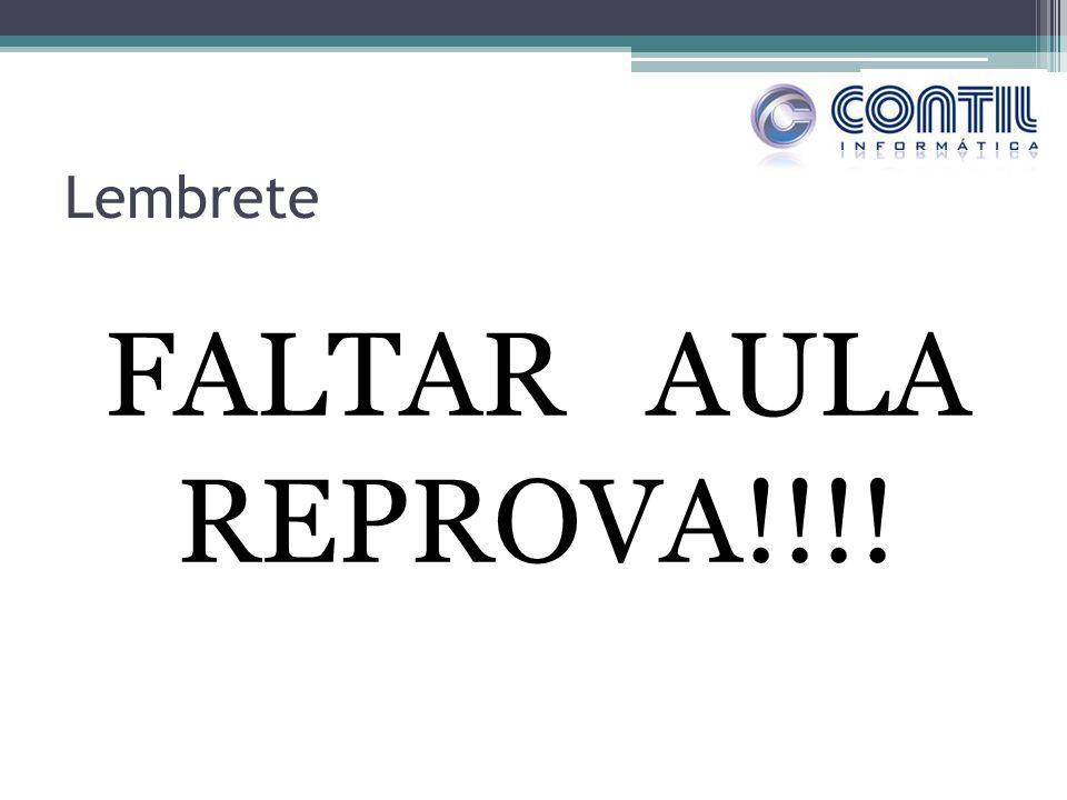 Lembrete FALTAR AULA REPROVA!!!!