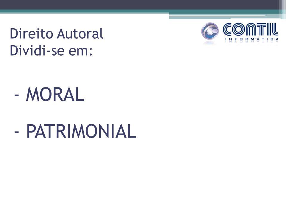 Direito Autoral Dividi-se em: - MORAL - PATRIMONIAL