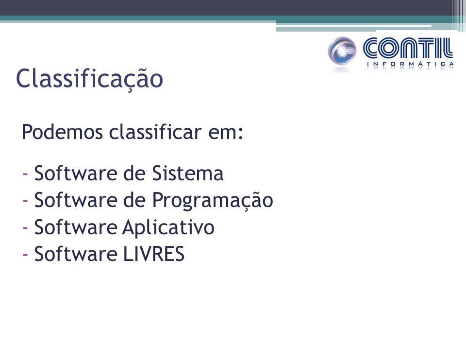Classificação Podemos classificar em: -Software de Sistema -Software de Programação -Software Aplicativo -Software LIVRES