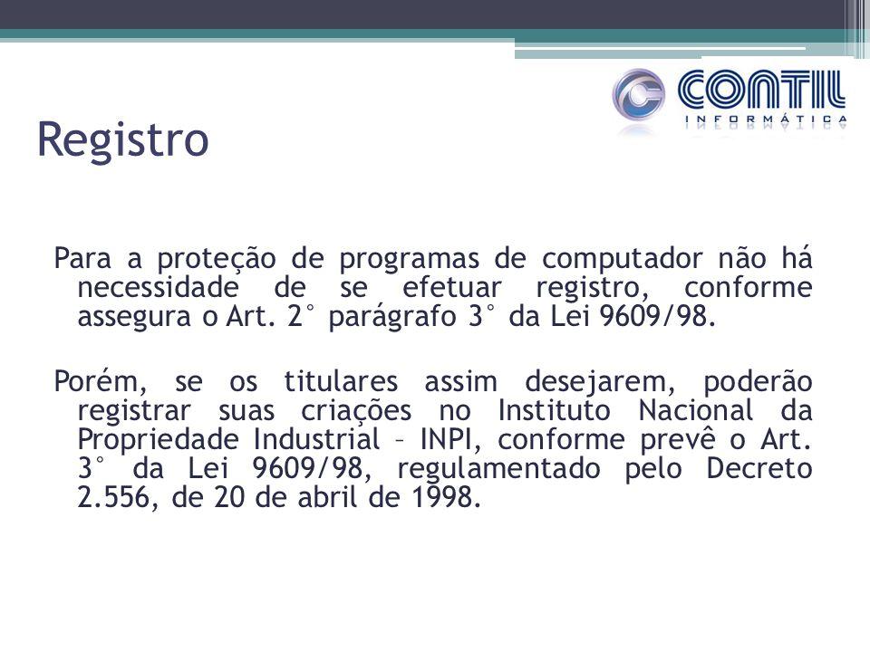 Registro Para a proteção de programas de computador não há necessidade de se efetuar registro, conforme assegura o Art. 2° parágrafo 3° da Lei 9609/98