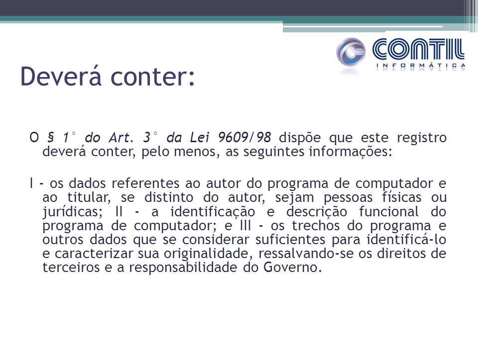 Deverá conter: O § 1° do Art. 3° da Lei 9609/98 dispõe que este registro deverá conter, pelo menos, as seguintes informações: I os dados referentes ao