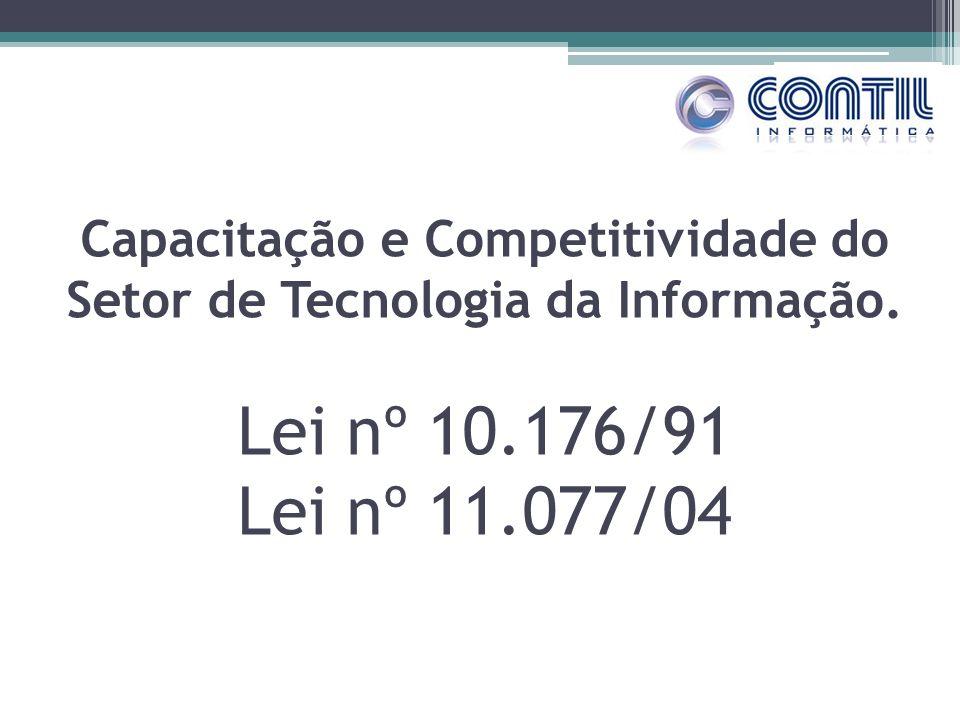 Capacitação e Competitividade do Setor de Tecnologia da Informação. Lei nº 10.176/91 Lei nº 11.077/04