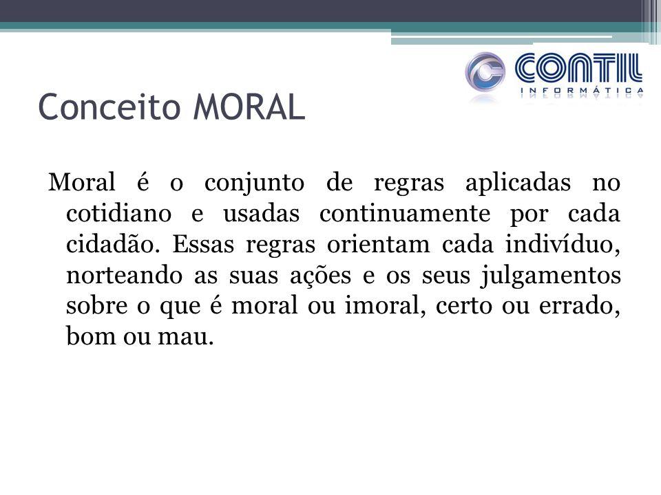 Conceito MORAL Moral é o conjunto de regras aplicadas no cotidiano e usadas continuamente por cada cidadão. Essas regras orientam cada indivíduo, nort