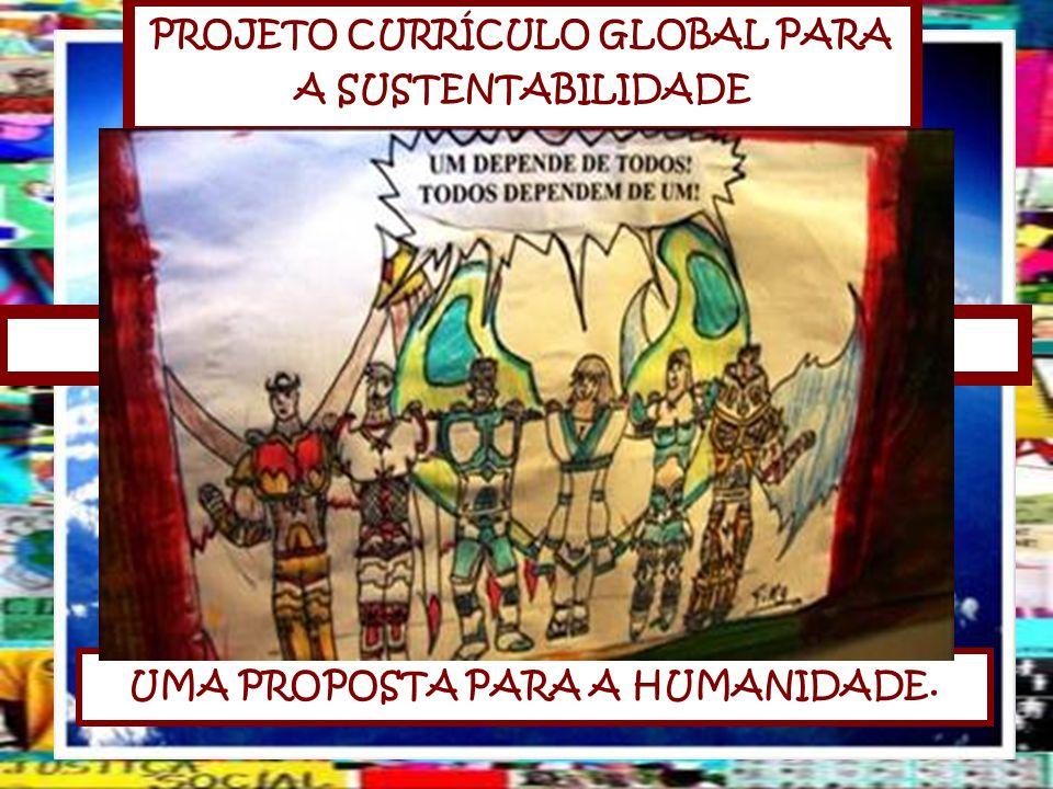 PROJETO CURRÍCULO GLOBAL PARA A SUSTENTABILIDADE CIDADÃO GLOBAL/PLANETÁRIO UMA PROPOSTA PARA A HUMANIDADE.
